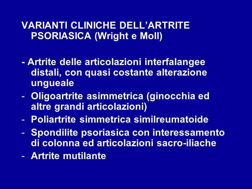 VARIANTI CLINICHE DELLARTRITE PSORIASICA (Wright e Moll) - Artrite delle articolazioni interfalangee distali, con quasi costante alterazione ungueale