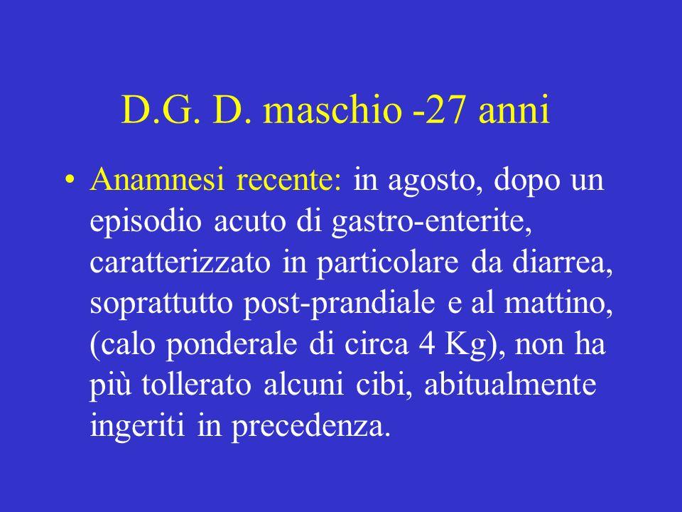 D.G. D. maschio -27 anni Anamnesi recente: in agosto, dopo un episodio acuto di gastro-enterite, caratterizzato in particolare da diarrea, soprattutto