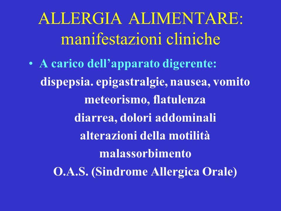 ALLERGIA ALIMENTARE: manifestazioni cliniche A carico dellapparato digerente: dispepsia. epigastralgie, nausea, vomito meteorismo, flatulenza diarrea,