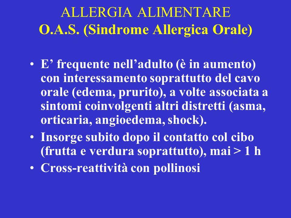 ALLERGIA ALIMENTARE O.A.S. (Sindrome Allergica Orale) E frequente nelladulto (è in aumento) con interessamento soprattutto del cavo orale (edema, prur