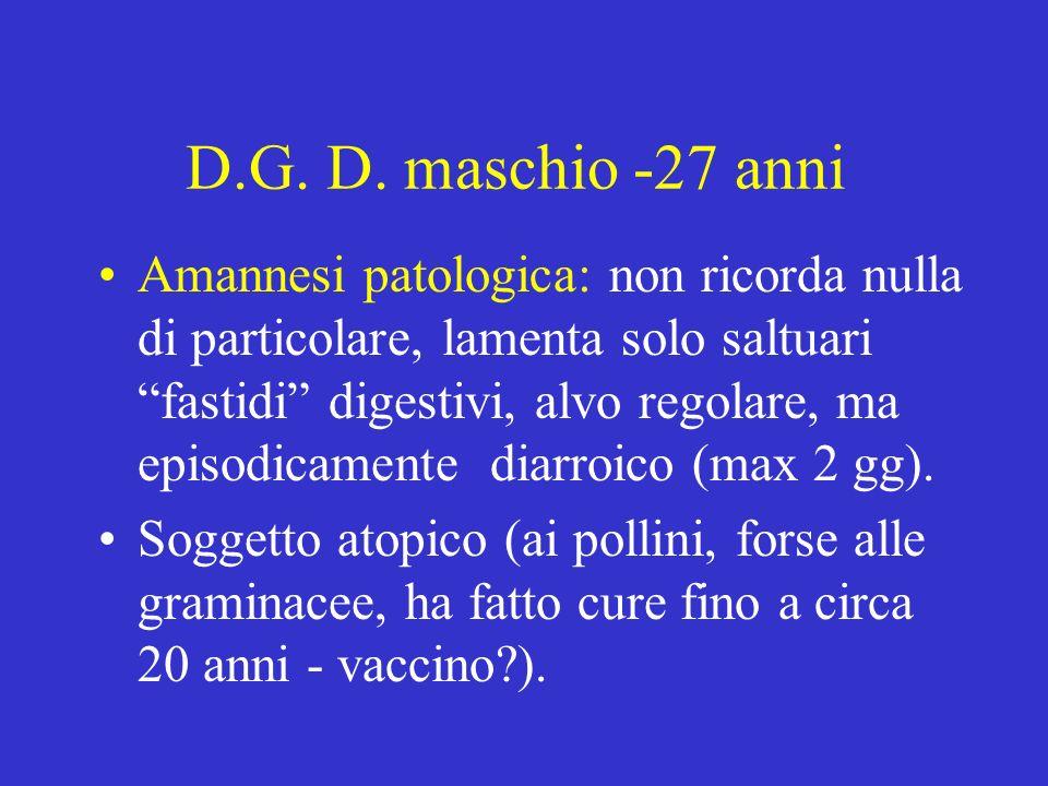 D.G. D. maschio -27 anni Amannesi patologica: non ricorda nulla di particolare, lamenta solo saltuari fastidi digestivi, alvo regolare, ma episodicame