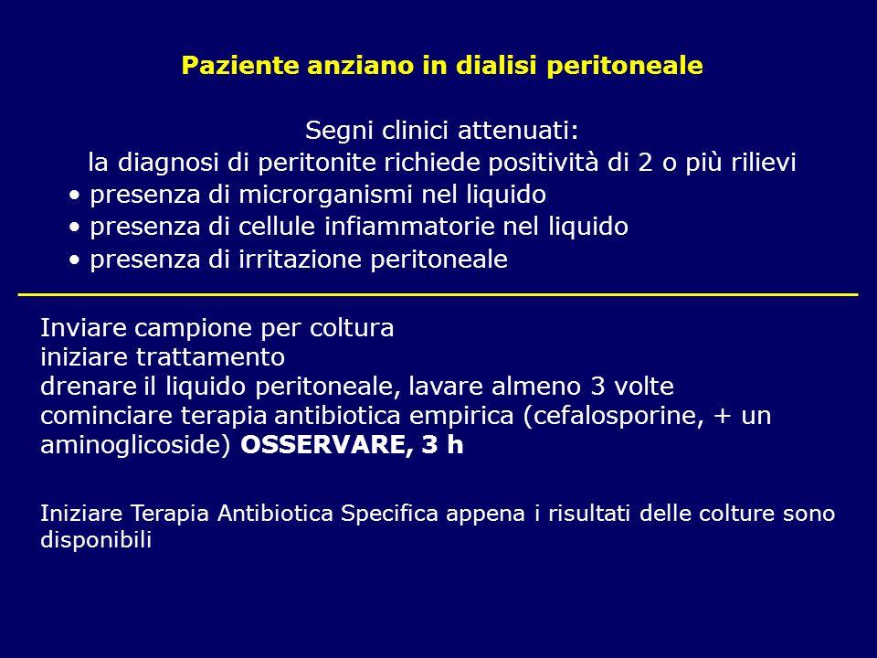 Paziente anziano in dialisi peritoneale Segni clinici attenuati: la diagnosi di peritonite richiede positività di 2 o più rilievi presenza di microrga