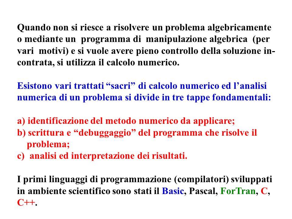 Quando non si riesce a risolvere un problema algebricamente o mediante un programma di manipulazione algebrica (per vari motivi) e si vuole avere pien