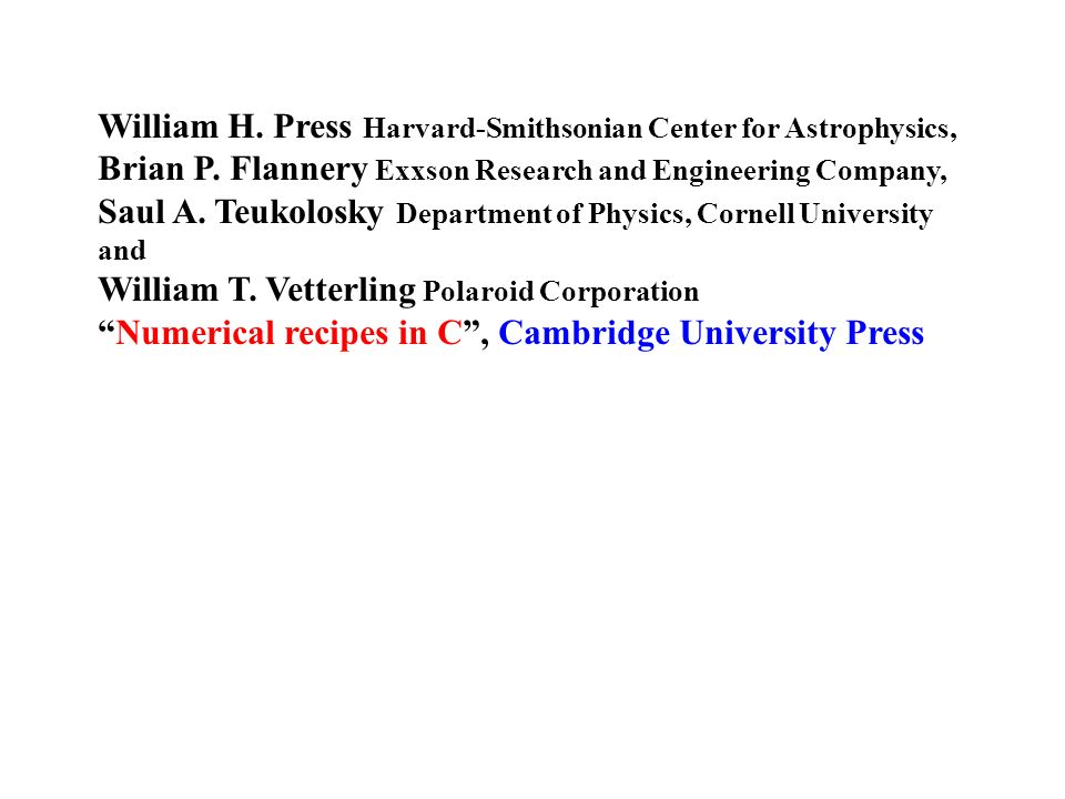 William H. Press Harvard-Smithsonian Center for Astrophysics, Brian P. Flannery Exxson Research and Engineering Company, Saul A. Teukolosky Department