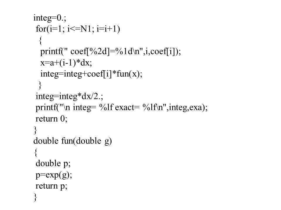 integ=0.; for(i=1; i<=N1; i=i+1) { printf(