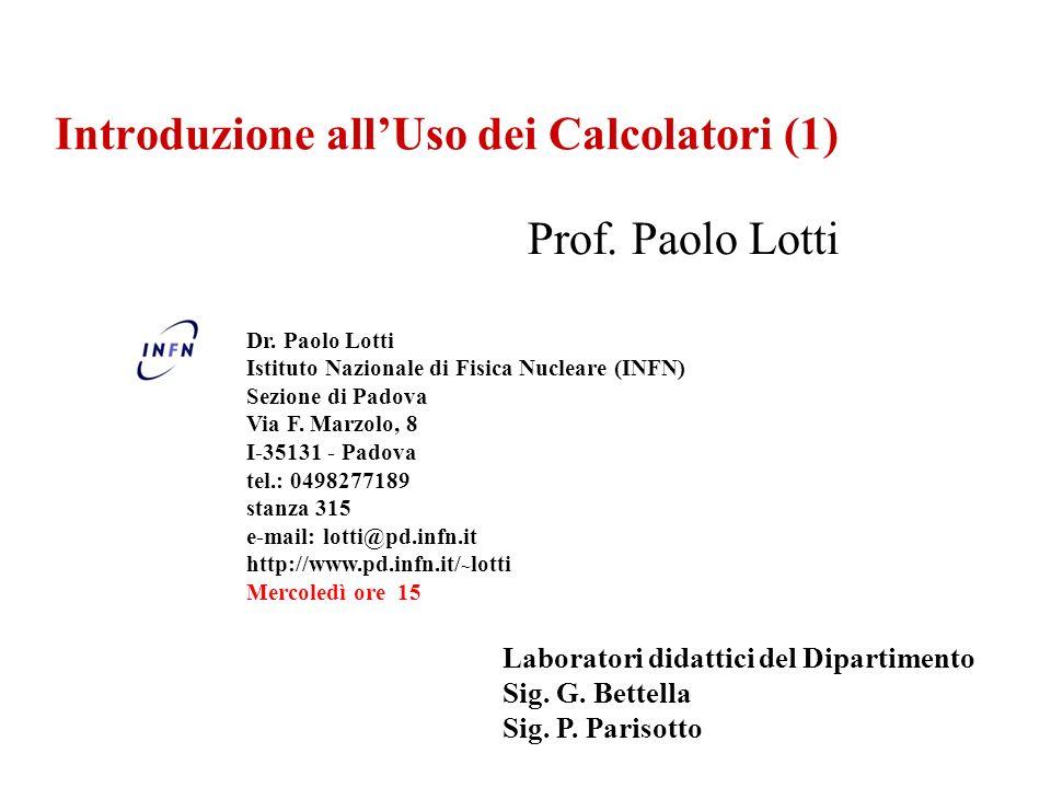 Introduzione allUso dei Calcolatori (1) Prof. Paolo Lotti Dr.