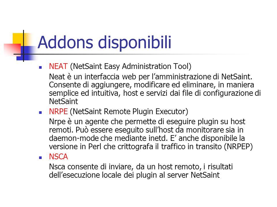 Addons disponibili NEAT (NetSaint Easy Administration Tool) Neat è un interfaccia web per lamministrazione di NetSaint. Consente di aggiungere, modifi