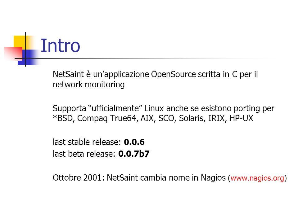Intro NetSaint è unapplicazione OpenSource scritta in C per il network monitoring Supporta ufficialmente Linux anche se esistono porting per *BSD, Com