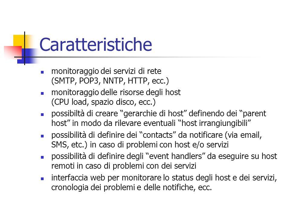 Caratteristiche monitoraggio dei servizi di rete (SMTP, POP3, NNTP, HTTP, ecc.) monitoraggio delle risorse degli host (CPU load, spazio disco, ecc.) p