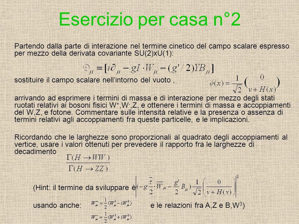 Esercizio per casa n°2 Partendo dalla parte di interazione nel termine cinetico del campo scalare espresso per mezzo della derivata covariante SU(2)xU