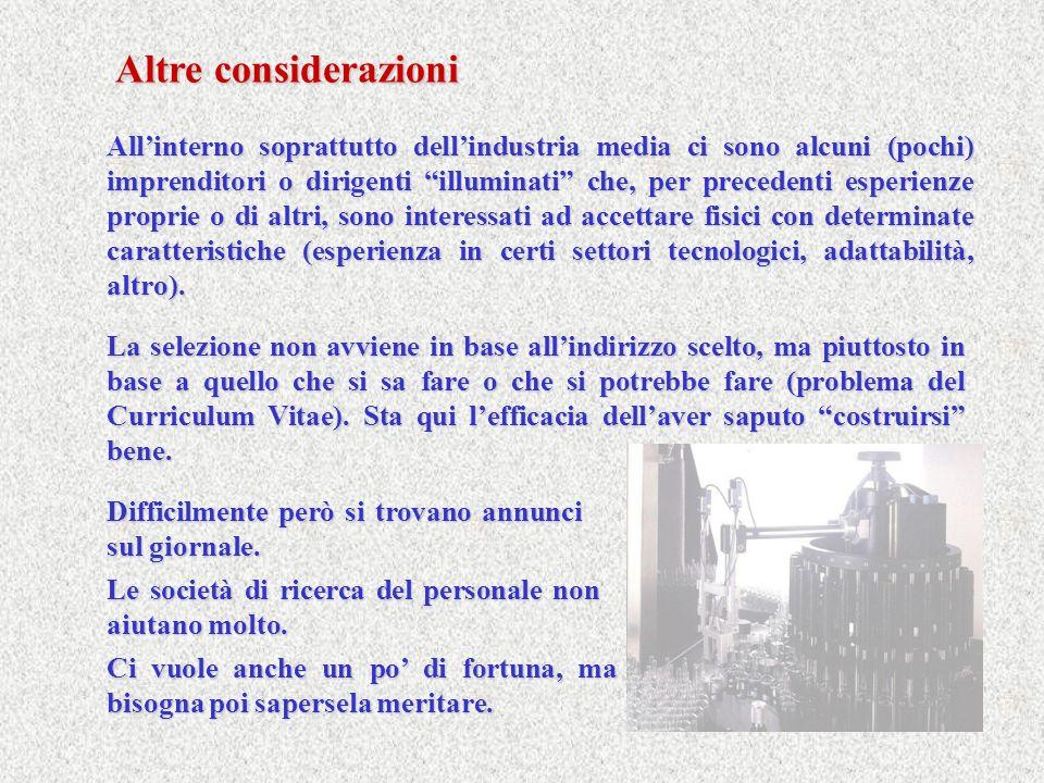 Altre considerazioni Allinterno soprattutto dellindustria media ci sono alcuni (pochi) imprenditori o dirigenti illuminati che, per precedenti esperie