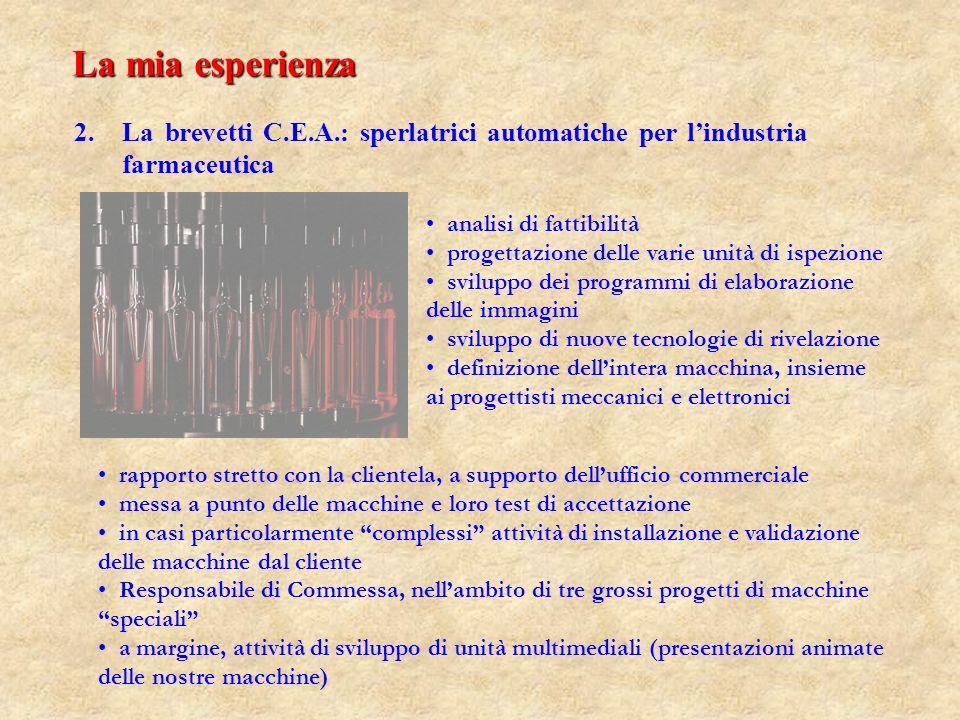 La mia esperienza 2. 2.La brevetti C.E.A.: sperlatrici automatiche per lindustria farmaceutica analisi di fattibilità progettazione delle varie unità
