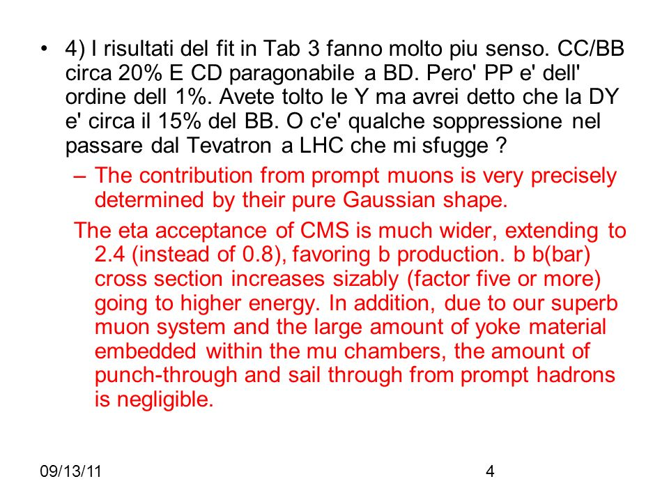 09/13/114 4) I risultati del fit in Tab 3 fanno molto piu senso. CC/BB circa 20% E CD paragonabile a BD. Pero' PP e' dell' ordine dell 1%. Avete tolto