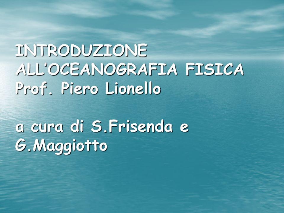 INTRODUZIONE ALLOCEANOGRAFIA FISICA Prof. Piero Lionello a cura di S.Frisenda e G.Maggiotto