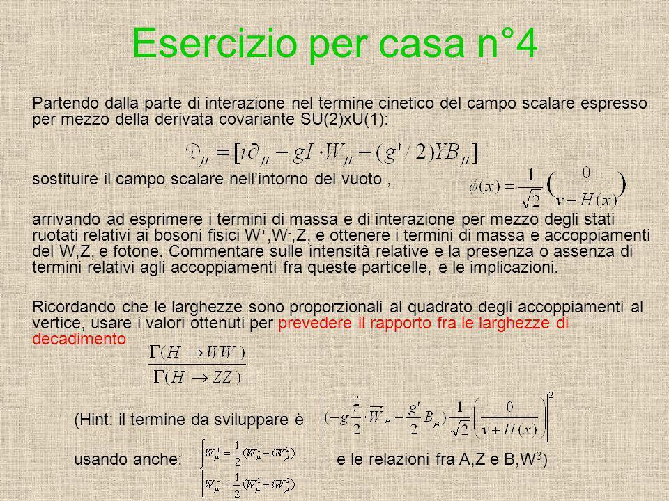 Esercizio per casa n°4 Partendo dalla parte di interazione nel termine cinetico del campo scalare espresso per mezzo della derivata covariante SU(2)xU