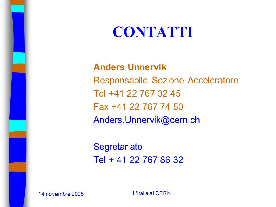 14 novembre 2005 L'Italia al CERN CONTATTI Thierry Lagrange Responsabile del Servizio Acquisti Tel +41 22 767 42 07 Fax +41 22 767 74 50 Thierry.Lagra