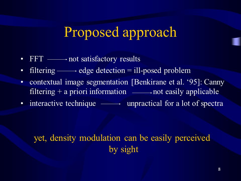 8 Proposed approach FFT not satisfactory results filtering edge detection = ill-posed problem contextual image segmentation [Benkirane et al.