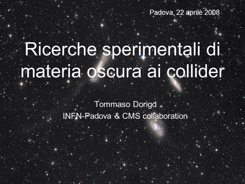 Possibili segnature Lenergia trasversa mancante è una segnatura di materia oscura valida anche per tutte le teorie supersimmetriche: una coppia di WIMPS è sempre presente in ogni evento che coinvolga particelle supersimmetriche… Altrettanto importante è però ricercare stati finali specifici di modelli particolari, e.g.