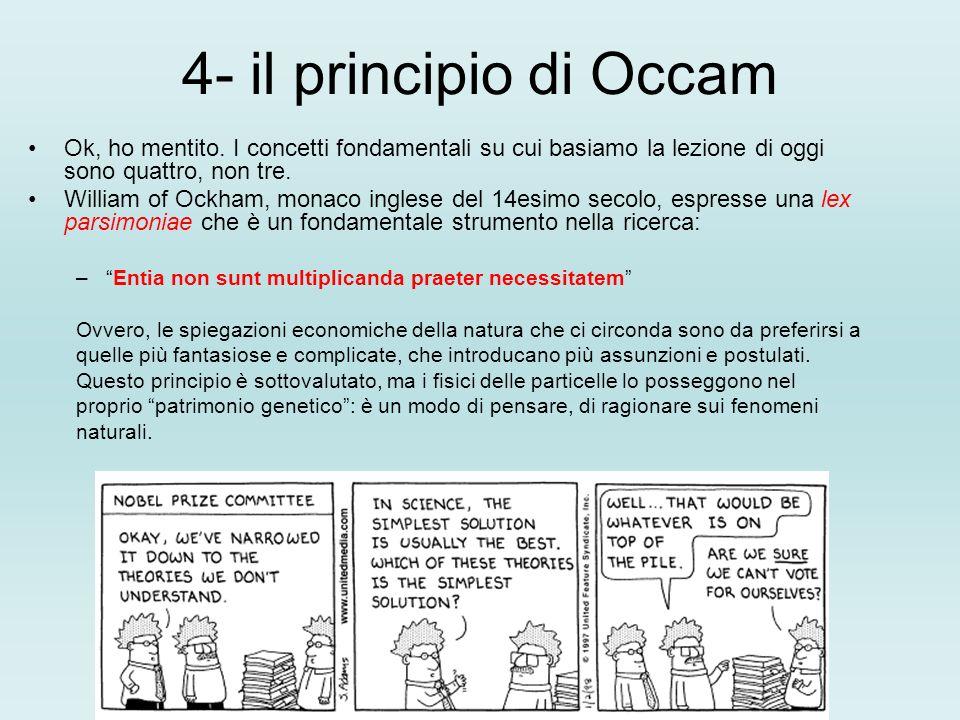 4- il principio di Occam Ok, ho mentito.