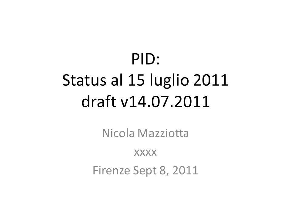 PID: Status al 15 luglio 2011 draft v14.07.2011 Nicola Mazziotta xxxx Firenze Sept 8, 2011