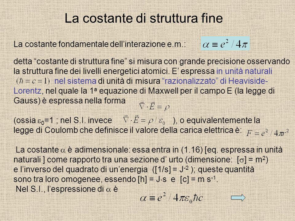 La costante di struttura fine La costante fondamentale dellinterazione e.m.: detta costante di struttura fine si misura con grande precisione osservan