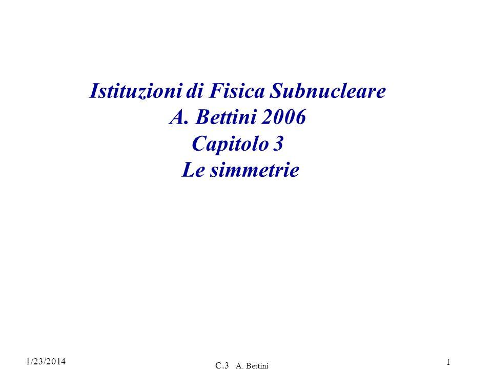 1/23/2014 C.3 A. Bettini 1 Istituzioni di Fisica Subnucleare A. Bettini 2006 Capitolo 3 Le simmetrie