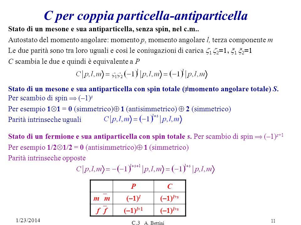 1/23/2014 C.3 A. Bettini 11 C per coppia particella-antiparticella Stato di un mesone e sua antiparticella, senza spin, nel c.m.. Autostato del moment