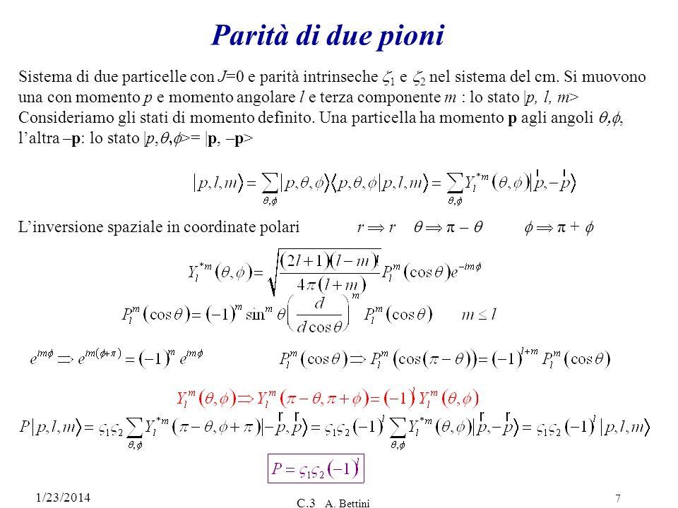 1/23/2014 C.3 A. Bettini 7 Parità di due pioni Sistema di due particelle con J=0 e parità intrinseche 1 e 2 nel sistema del cm. Si muovono una con mom