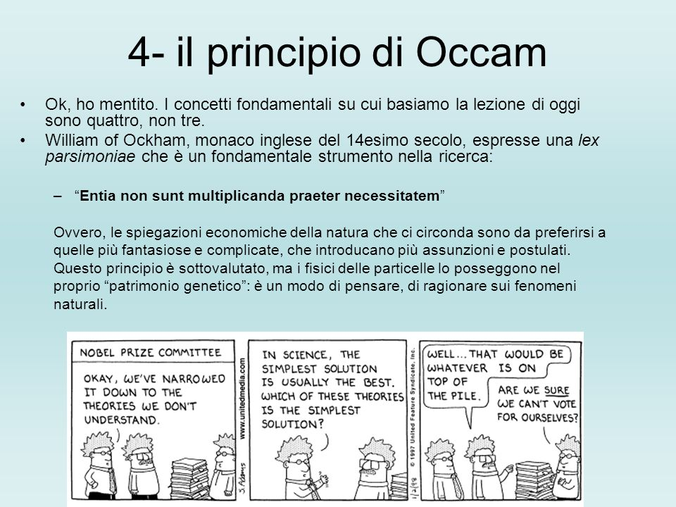 4- il principio di Occam Ok, ho mentito. I concetti fondamentali su cui basiamo la lezione di oggi sono quattro, non tre. William of Ockham, monaco in