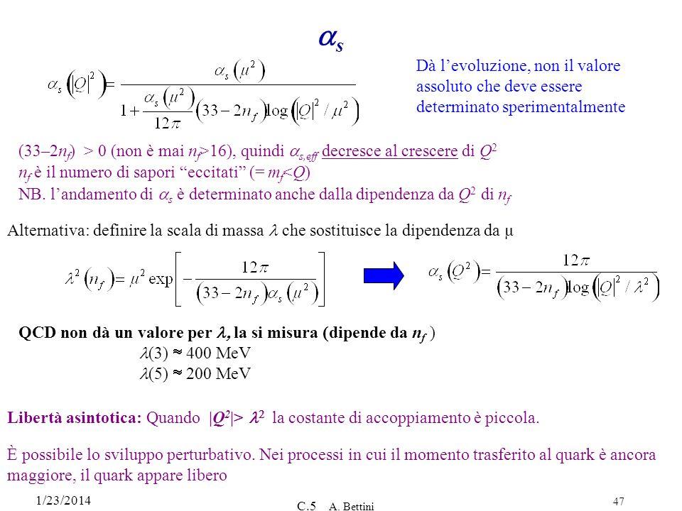 1/23/2014 C.5 A. Bettini 47 s (33–2n f ) > 0 (non è mai n f >16), quindi s,eff decresce al crescere di Q 2 n f è il numero di sapori eccitati (= m f <
