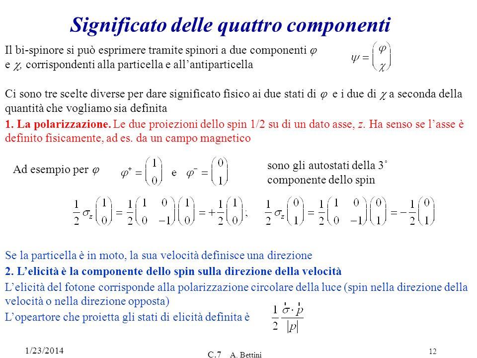 1/23/2014 C.7 A. Bettini 12 Significato delle quattro componenti Ci sono tre scelte diverse per dare significato fisico ai due stati di e i due di a s