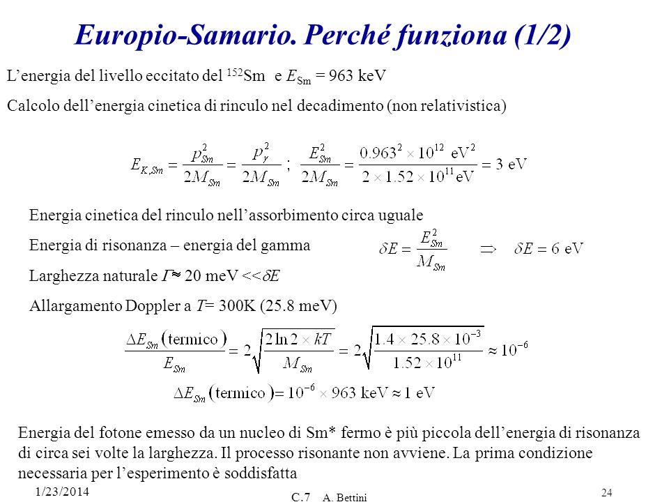 1/23/2014 C.7 A. Bettini 24 Europio-Samario. Perché funziona (1/2) Lenergia del livello eccitato del 152 Sm e E Sm = 963 keV Calcolo dellenergia cinet