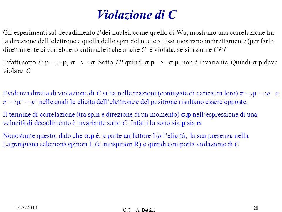 1/23/2014 C.7 A. Bettini 28 Violazione di C Evidenza diretta di violazione di C si ha nelle reazioni (coniugate di carica tra loro) π – µ – e – e π +