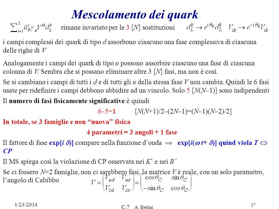 1/23/2014 C.7 A. Bettini 37 Mescolamento dei quark Analogamente i campi dei quark di tipo u possono assorbire ciascuno una fase di ciascuna colonna di