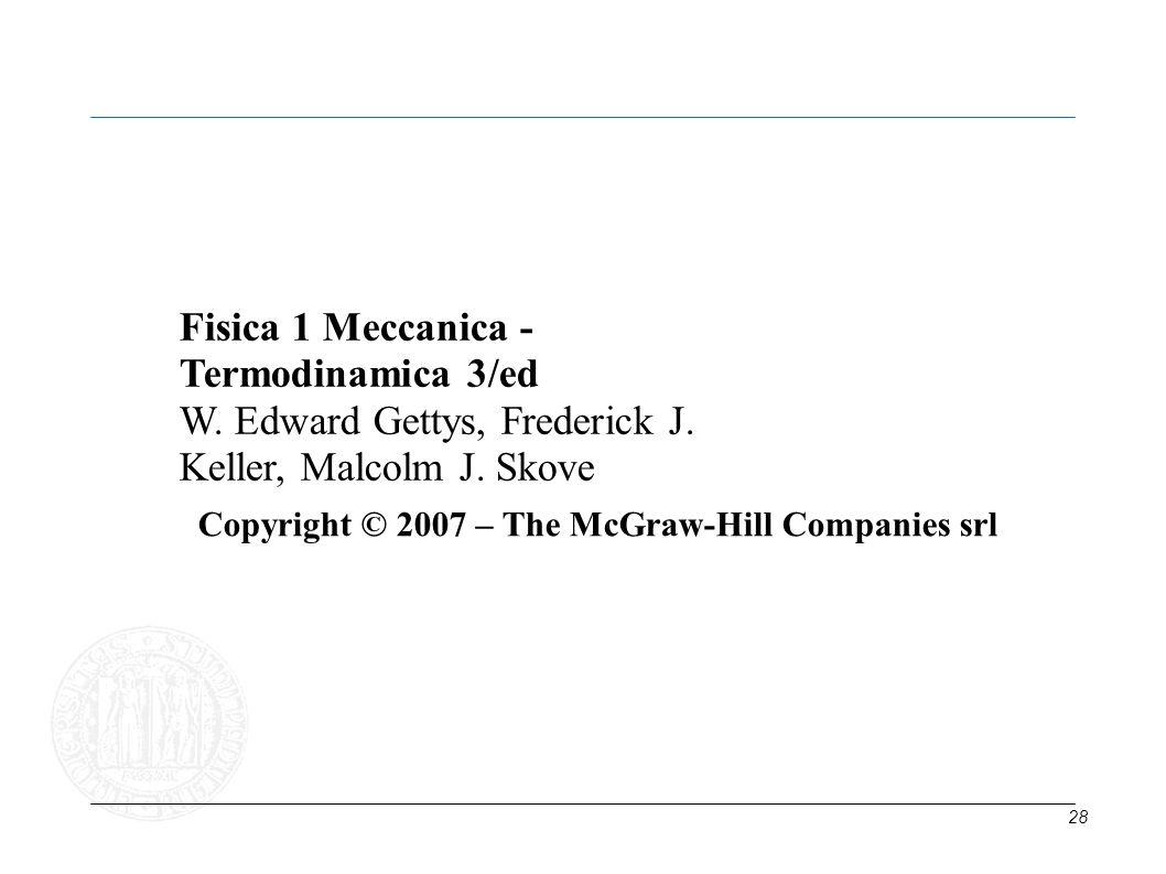 28 Fisica 1 Meccanica - Termodinamica 3/ed W. Edward Gettys, Frederick J. Keller, Malcolm J. Skove Copyright © 2007 – The McGraw-Hill Companies srl