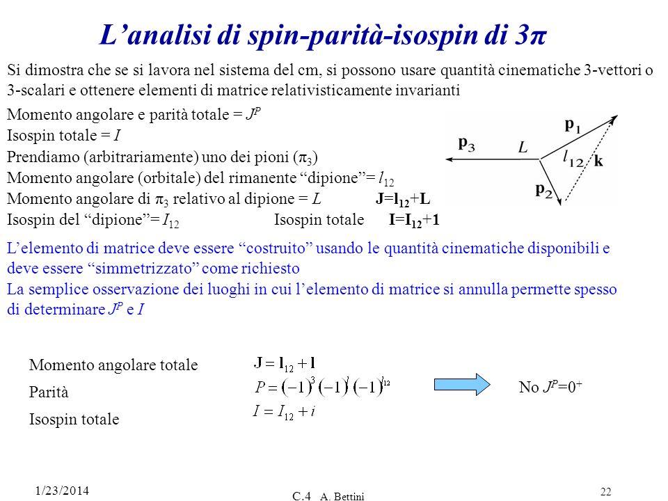 1/23/2014 C.4 A. Bettini 22 Lanalisi di spin-parità-isospin di 3π Si dimostra che se si lavora nel sistema del cm, si possono usare quantità cinematic