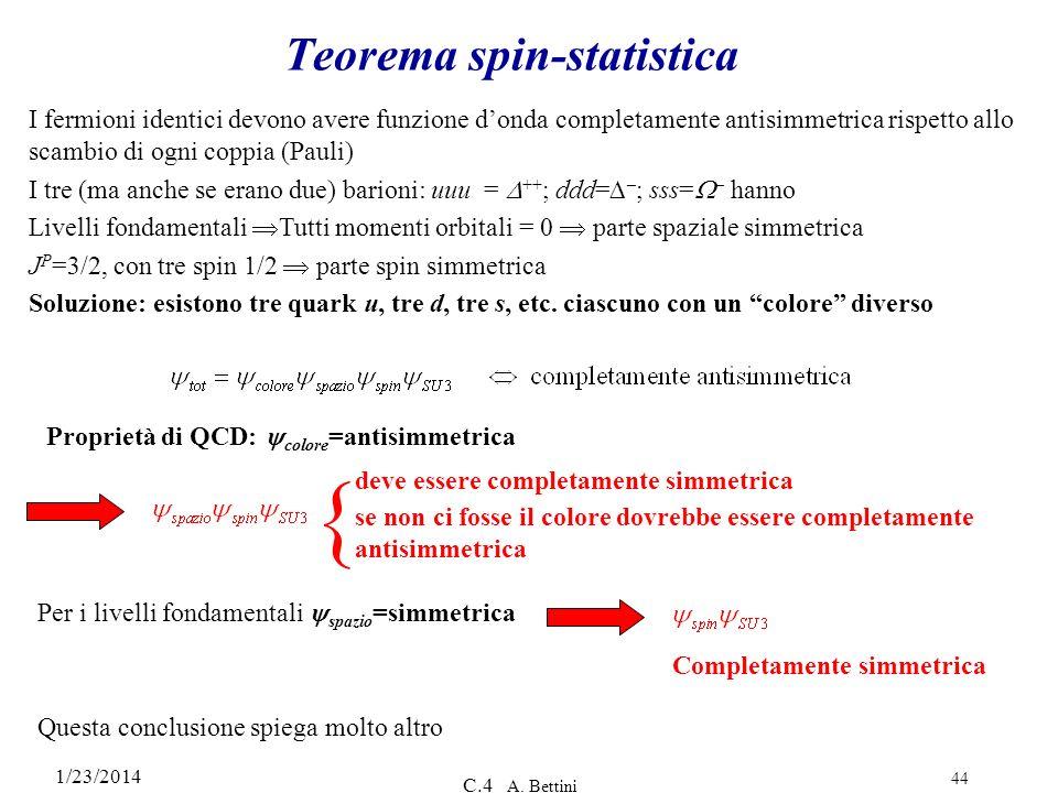 1/23/2014 C.4 A. Bettini 44 Teorema spin-statistica deve essere completamente simmetrica se non ci fosse il colore dovrebbe essere completamente antis