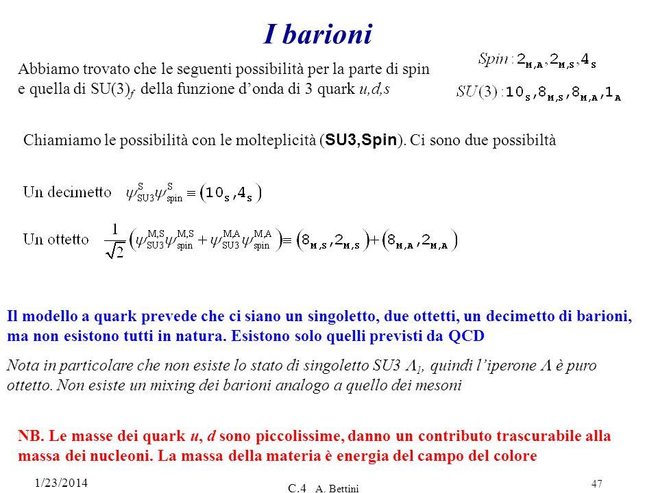 1/23/2014 C.4 A. Bettini 47 I barioni Abbiamo trovato che le seguenti possibilità per la parte di spin e quella di SU(3) f della funzione donda di 3 q
