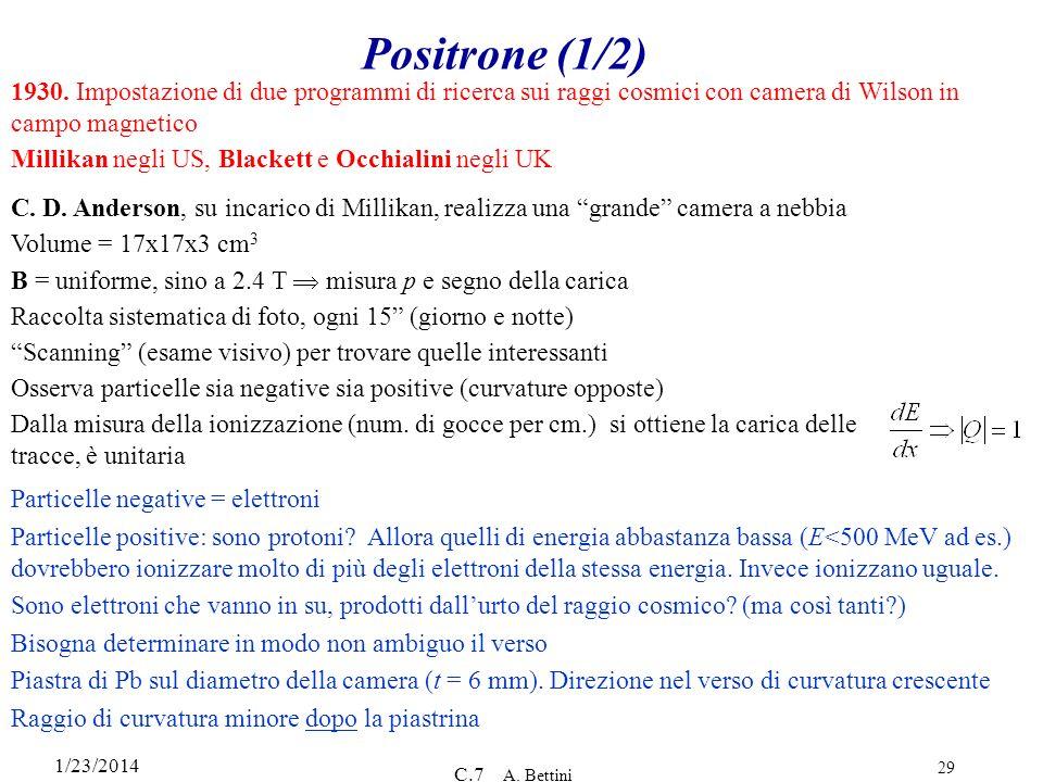 1/23/2014 C.7 A. Bettini 29 Positrone (1/2) C. D. Anderson, su incarico di Millikan, realizza una grande camera a nebbia Volume = 17x17x3 cm 3 B = uni