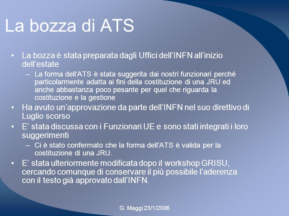G. Maggi 23/1/2006 La bozza di ATS La bozza è stata preparata dagli Uffici dellINFN allinizio dellestate –La forma dellATS è stata suggerita dai nostr