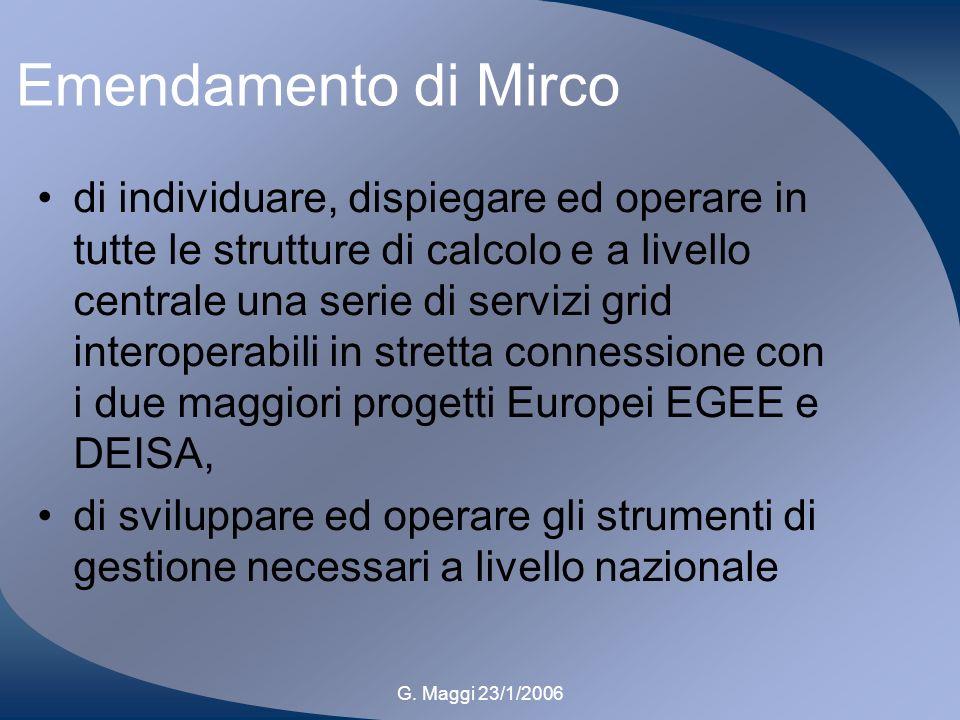 G. Maggi 23/1/2006 Emendamento di Mirco di individuare, dispiegare ed operare in tutte le strutture di calcolo e a livello centrale una serie di servi