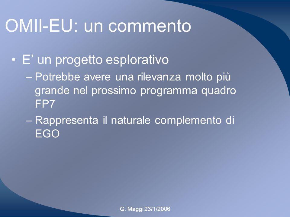 G. Maggi 23/1/2006 OMII-EU: un commento E un progetto esplorativo –Potrebbe avere una rilevanza molto più grande nel prossimo programma quadro FP7 –Ra