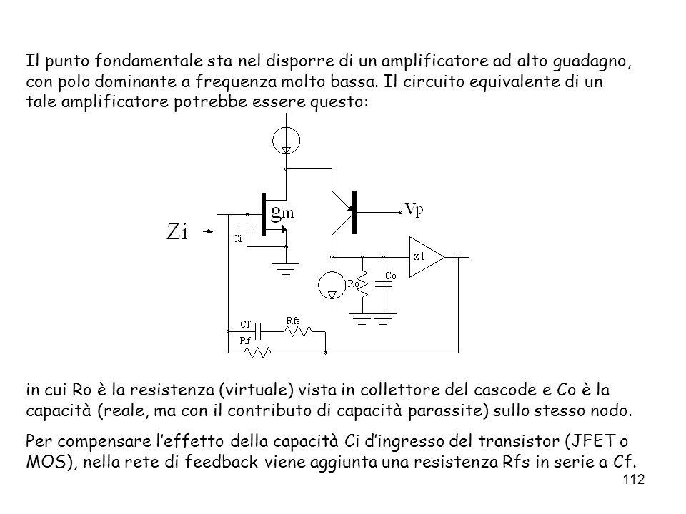 112 Il punto fondamentale sta nel disporre di un amplificatore ad alto guadagno, con polo dominante a frequenza molto bassa. Il circuito equivalente d
