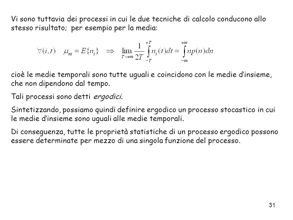31 Vi sono tuttavia dei processi in cui le due tecniche di calcolo conducono allo stesso risultato; per esempio per la media: cioè le medie temporali