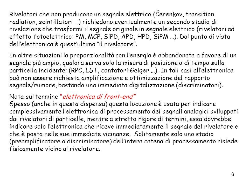 6 Rivelatori che non producono un segnale elettrico (Čerenkov, transition radiation, scintillatori …) richiedono eventualmente un secondo stadio di ri