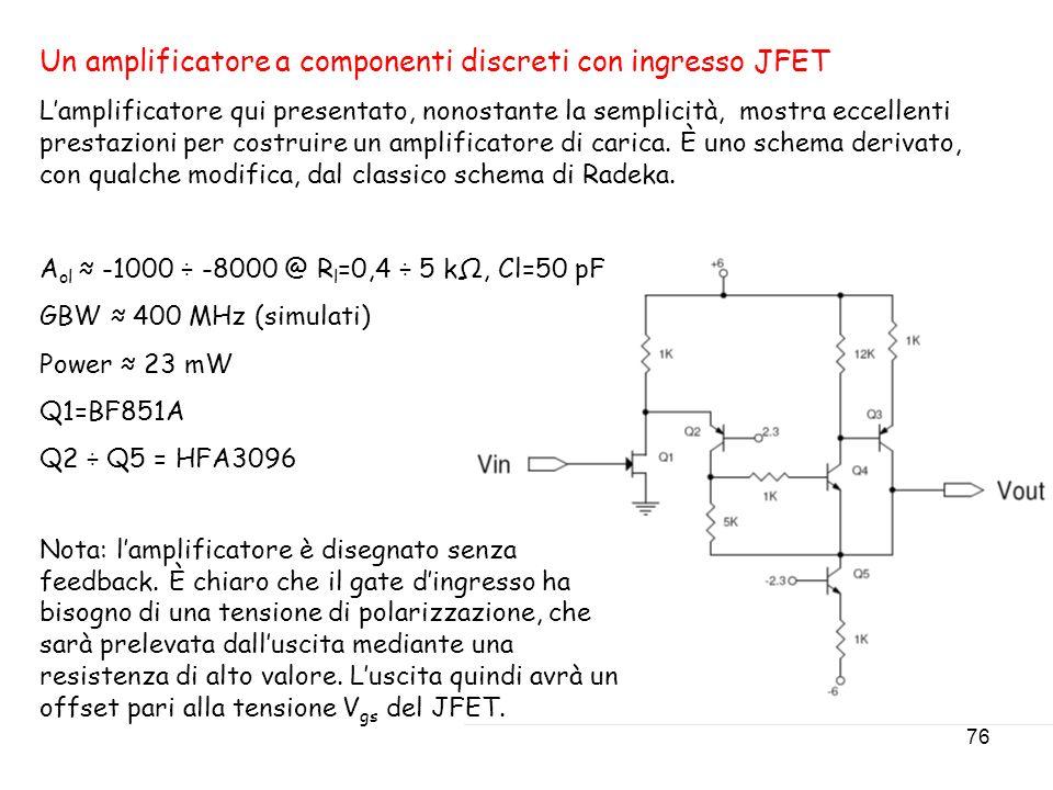 76 Un amplificatore a componenti discreti con ingresso JFET Lamplificatore qui presentato, nonostante la semplicità, mostra eccellenti prestazioni per