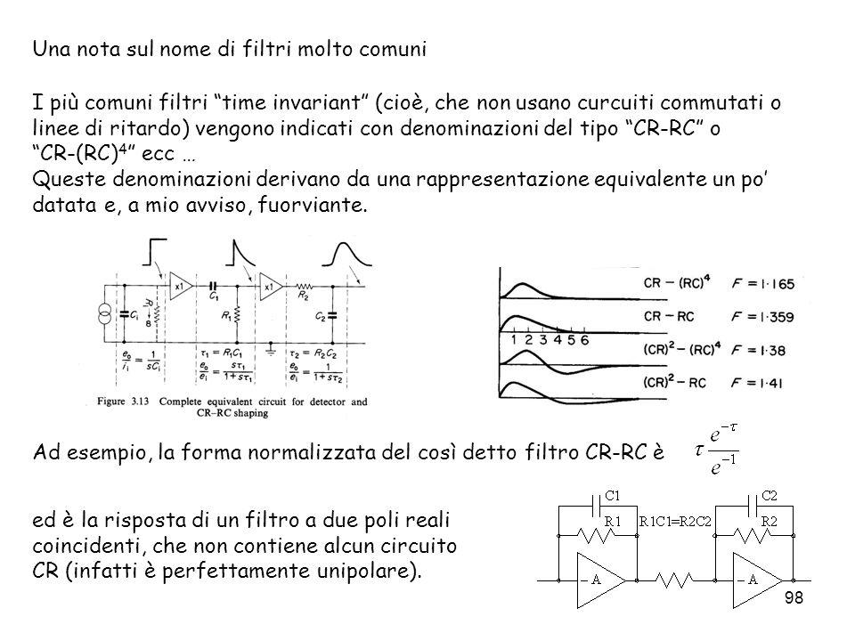 98 Una nota sul nome di filtri molto comuni I più comuni filtri time invariant (cioè, che non usano curcuiti commutati o linee di ritardo) vengono ind