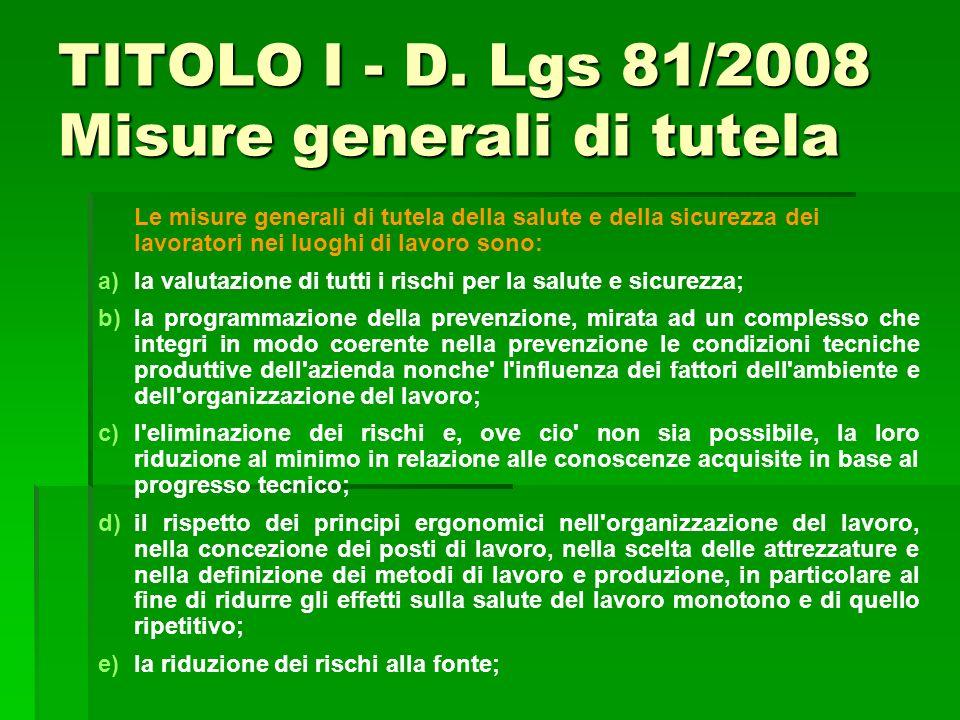 TITOLO I - D. Lgs 81/2008 Misure generali di tutela Le misure generali di tutela della salute e della sicurezza dei lavoratori nei luoghi di lavoro so