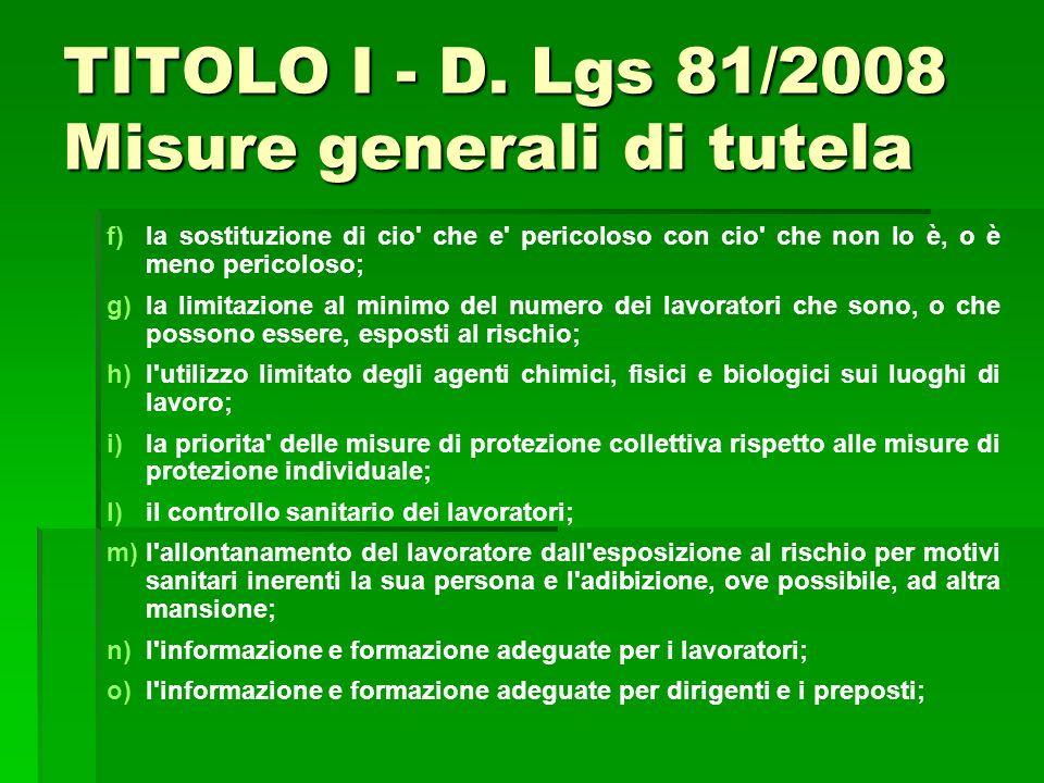 TITOLO I - D. Lgs 81/2008 Misure generali di tutela f) f)la sostituzione di cio' che e' pericoloso con cio' che non lo è, o è meno pericoloso; g) g)la