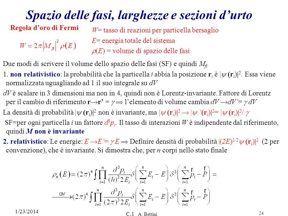 1/23/2014 C.1 A. Bettini 24 Spazio delle fasi, larghezze e sezioni durto W= tasso di reazioni per particella bersaglio E= energia totale del sistema (
